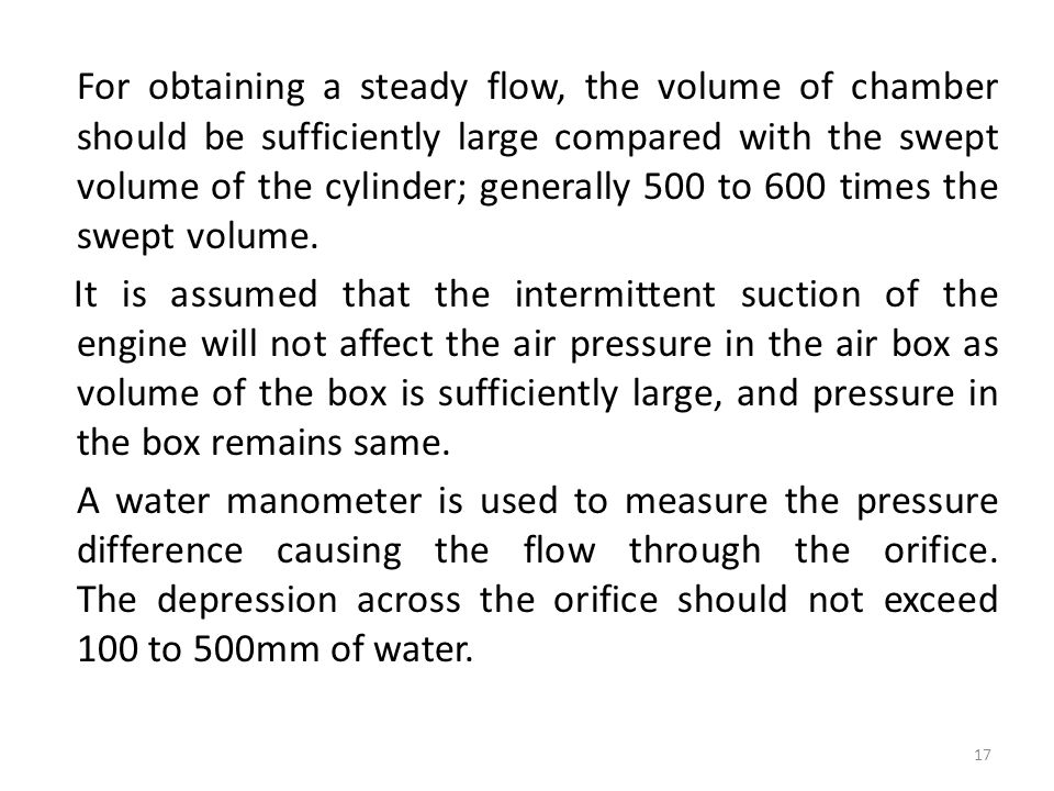For obtaining a steady flow, the volume of chamber should be sufficiently large compared with the swept volume of the cylinder; generally 500 to 600 times the swept volume.