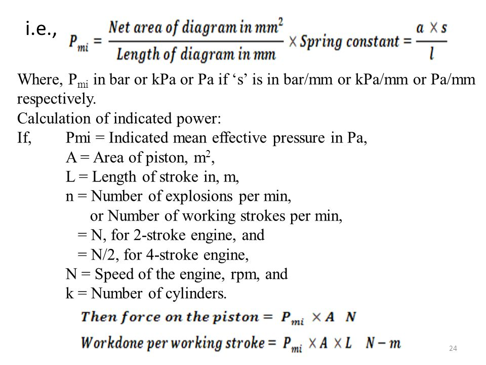 i.e., Where, Pmi in bar or kPa or Pa if 's' is in bar/mm or kPa/mm or Pa/mm respectively. Calculation of indicated power: