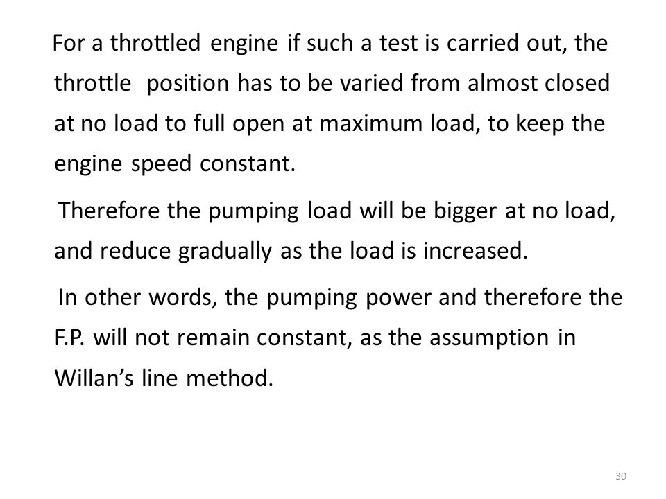 For a throttled engine if such a test is carried out, the throttle position has to be varied from almost closed at no load to full open at maximum load, to keep the engine speed constant.