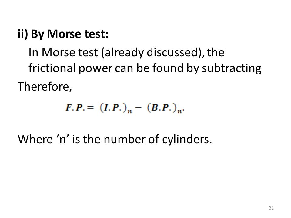 ii) By Morse test: In Morse test (already discussed), the frictional power can be found by subtracting Therefore, Where 'n' is the number of cylinders.