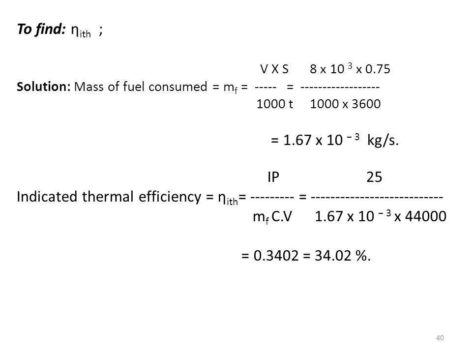 To find: ηith ; V X S 8 x 10 3 x 0.75 = 1.67 x 10 − 3 kg/s. IP 25