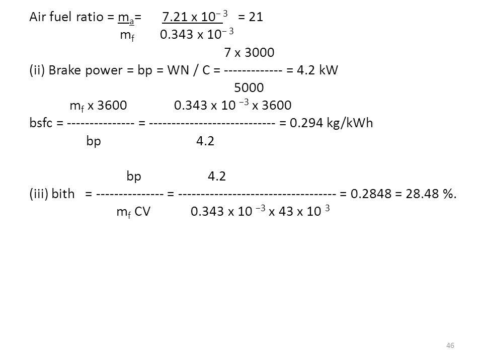 Air fuel ratio = ma= 7. 21 x 10− 3 = 21 mf 0