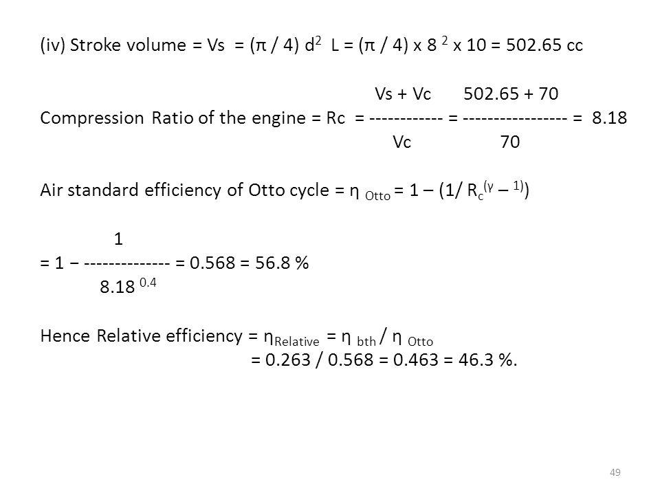 (iv) Stroke volume = Vs = (π / 4) d2 L = (π / 4) x 8 2 x 10 = 502