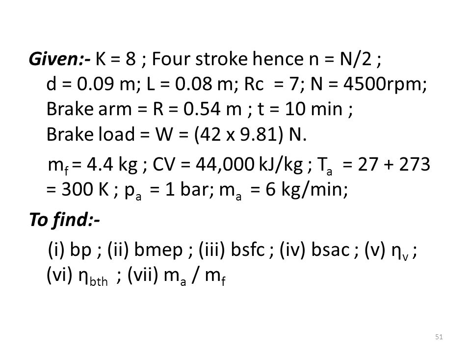 Given:- K = 8 ; Four stroke hence n = N/2 ; d = 0. 09 m; L = 0
