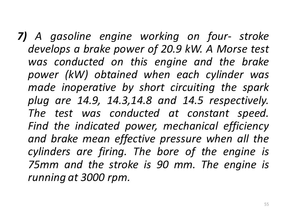 7) A gasoline engine working on four- stroke develops a brake power of 20.9 kW.