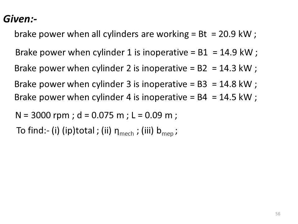 Given:- brake power when all cylinders are working = Bt = 20.9 kW ;