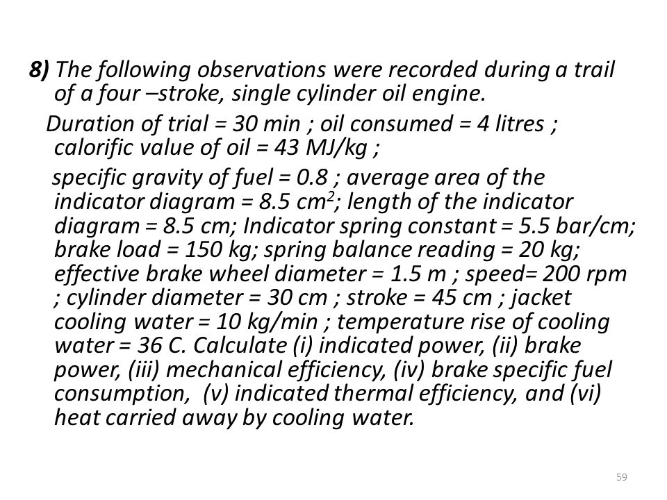 8) The following observations were recorded during a trail of a four –stroke, single cylinder oil engine.