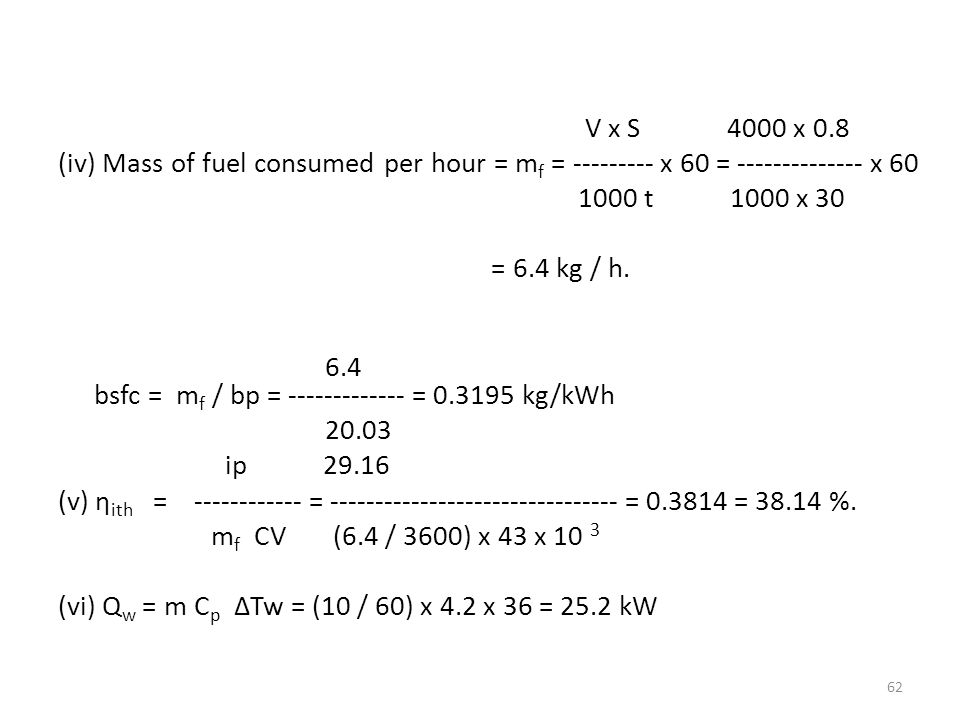 V x S 4000 x 0.8 (iv) Mass of fuel consumed per hour = mf = x 60 = x t 1000 x 30 = 6.4 kg / h.