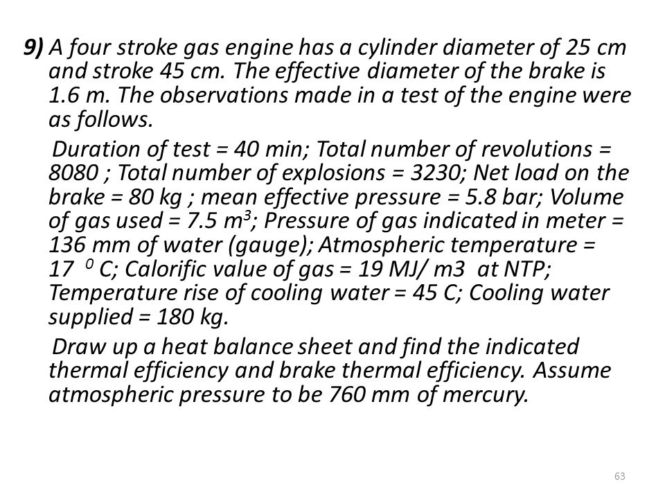 9) A four stroke gas engine has a cylinder diameter of 25 cm and stroke 45 cm.