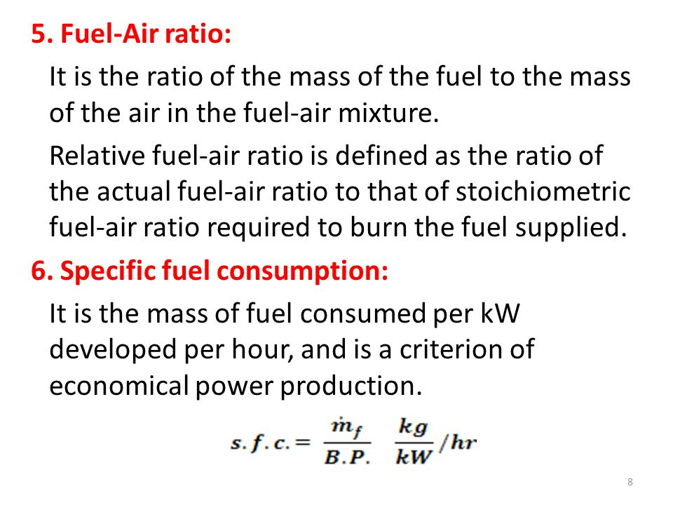 5. Fuel-Air ratio: It is the ratio of the mass of the fuel to the mass of the air in the fuel-air mixture.