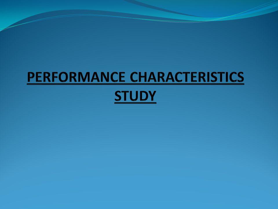 PERFORMANCE CHARACTERISTICS STUDY