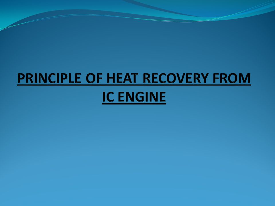 PRINCIPLE OF HEAT RECOVERY FROM IC ENGINE