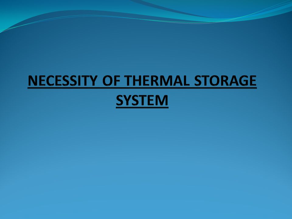 NECESSITY OF THERMAL STORAGE SYSTEM