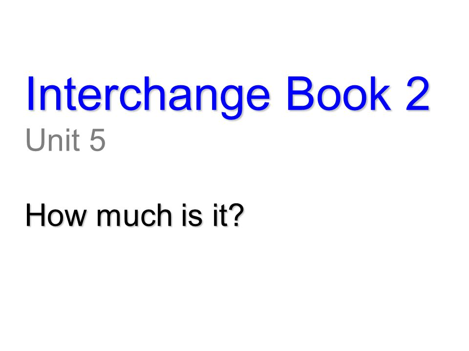 Interchange Book 2 Unit 5 How much is it