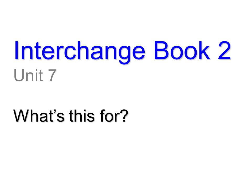 Interchange Book 2 Unit 7 What's this for