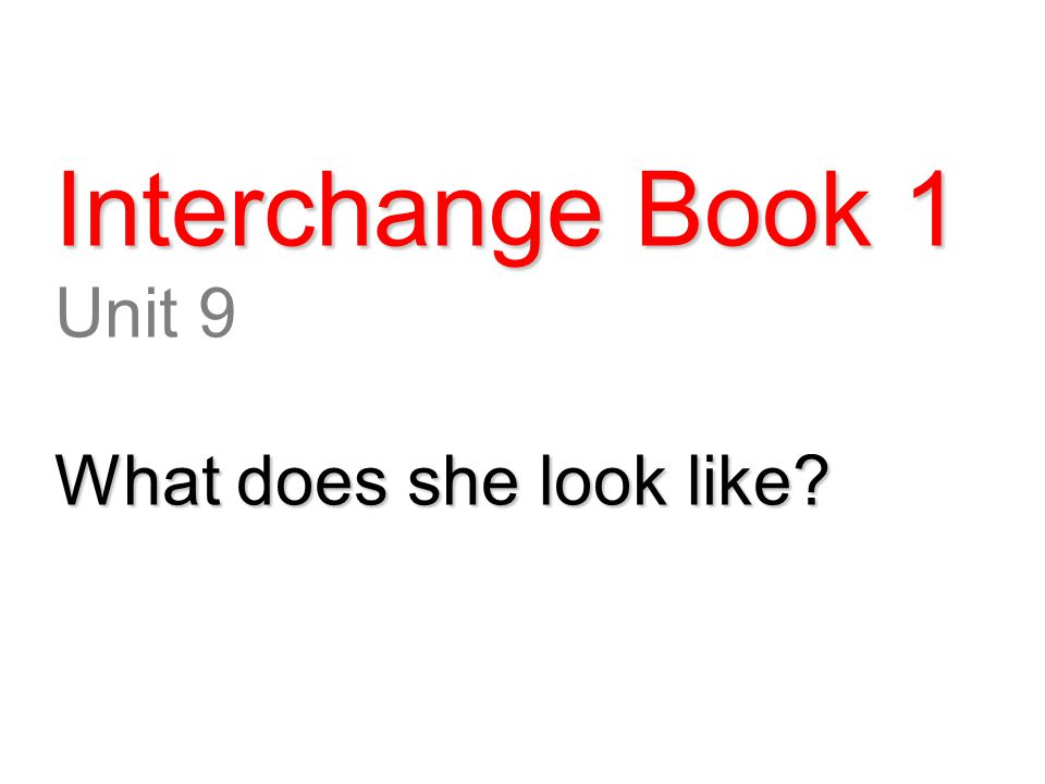 Interchange Book 1 Unit 9 What does she look like