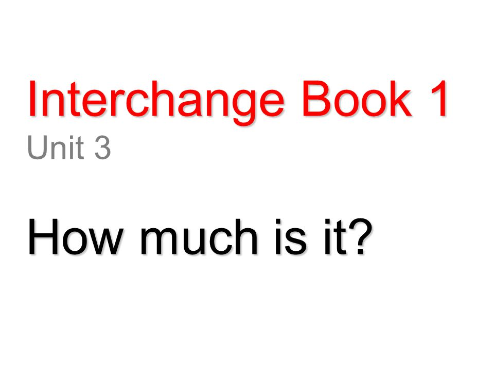 Interchange Book 1 Unit 3 How much is it