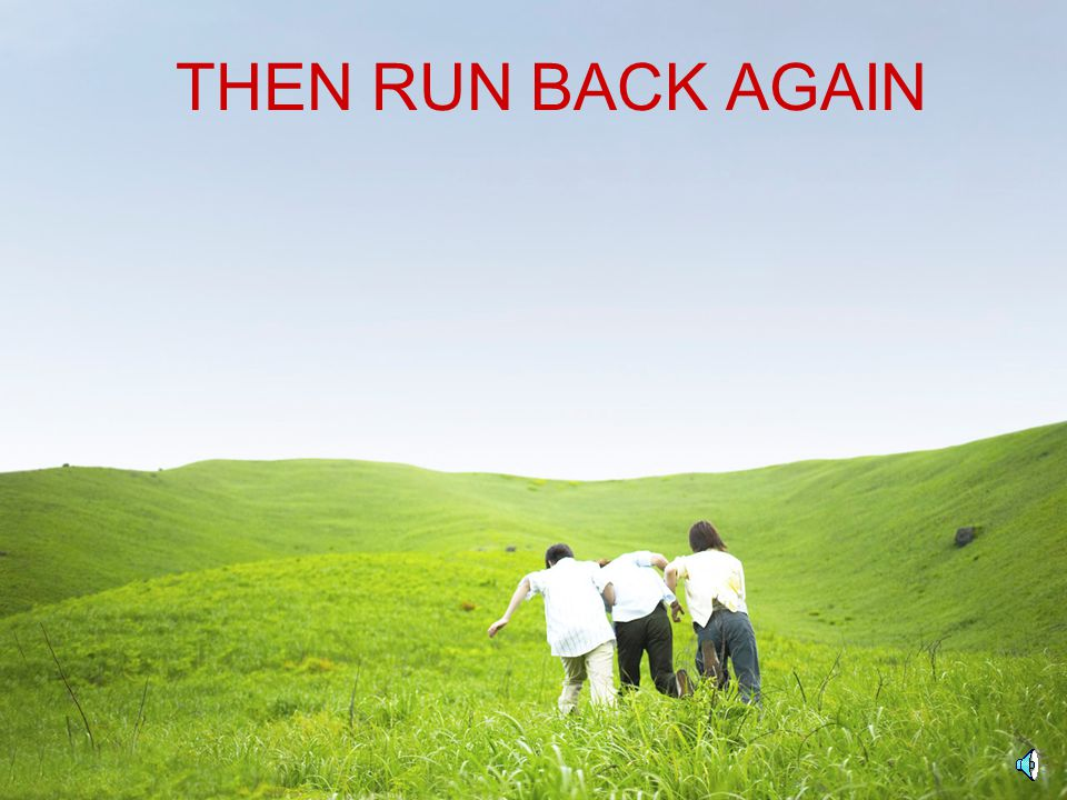 THEN RUN BACK AGAIN