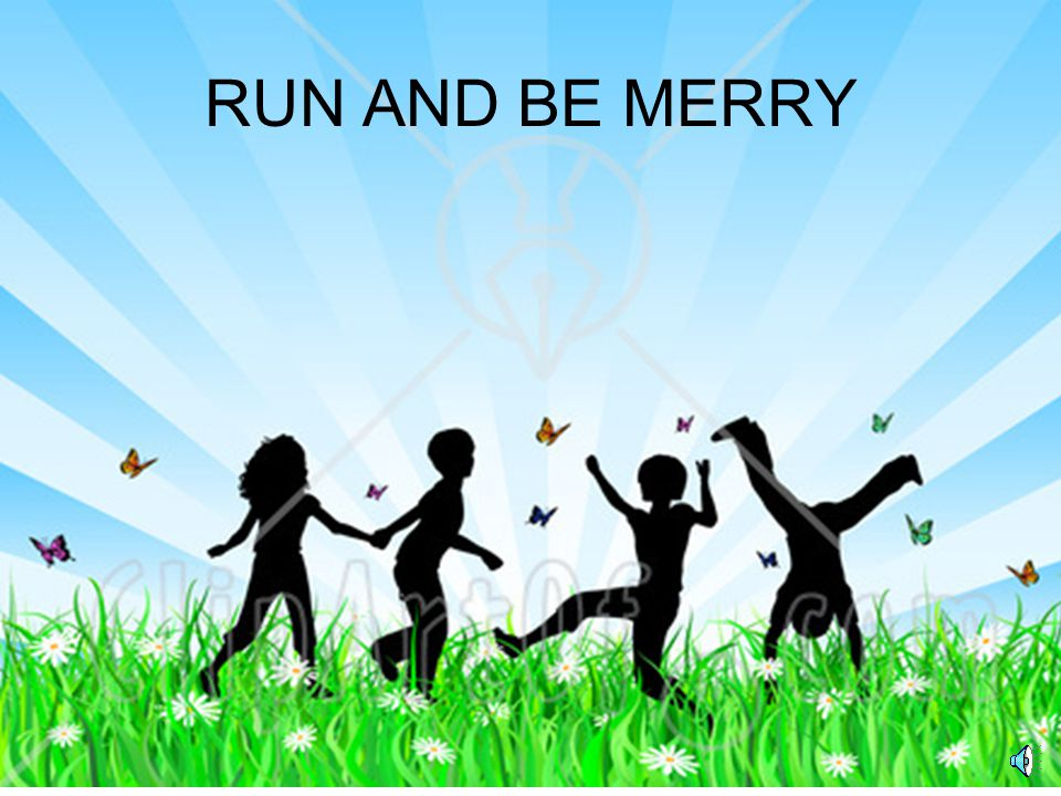 RUN AND BE MERRY