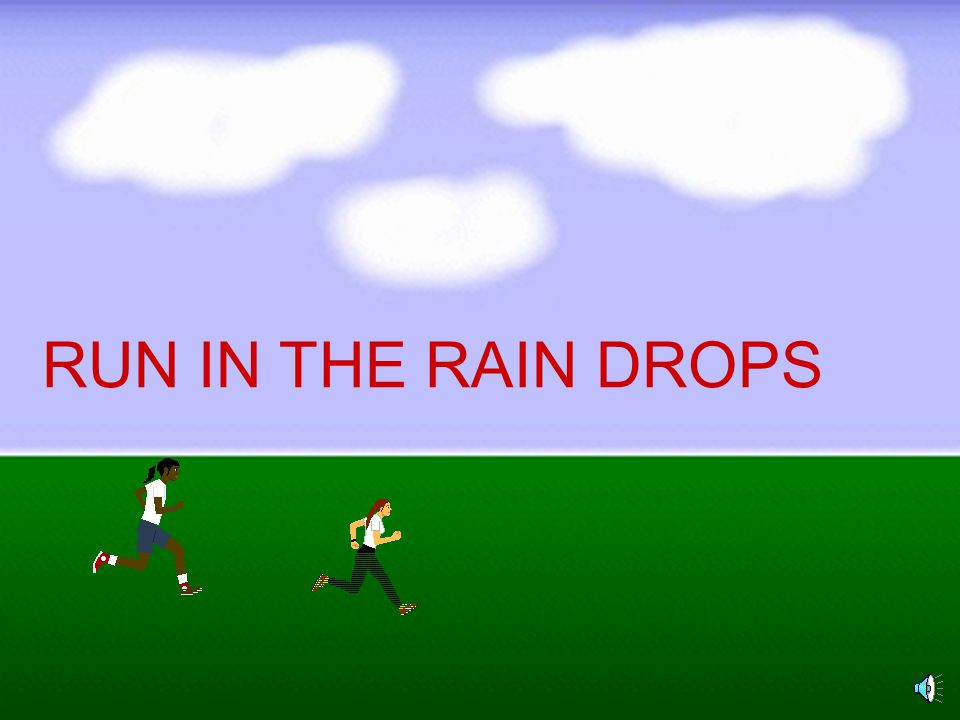 RUN IN THE RAIN DROPS