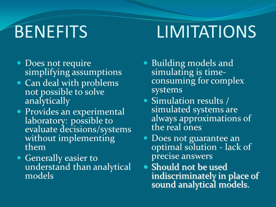 Benefits Limitations Does not require simplifying assumptions