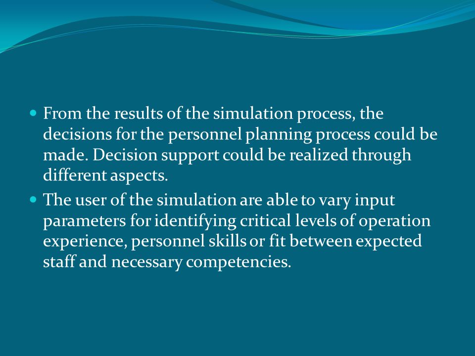 From the results of the simulation process, the decisions for the personnel planning process could be made. Decision support could be realized through different aspects.