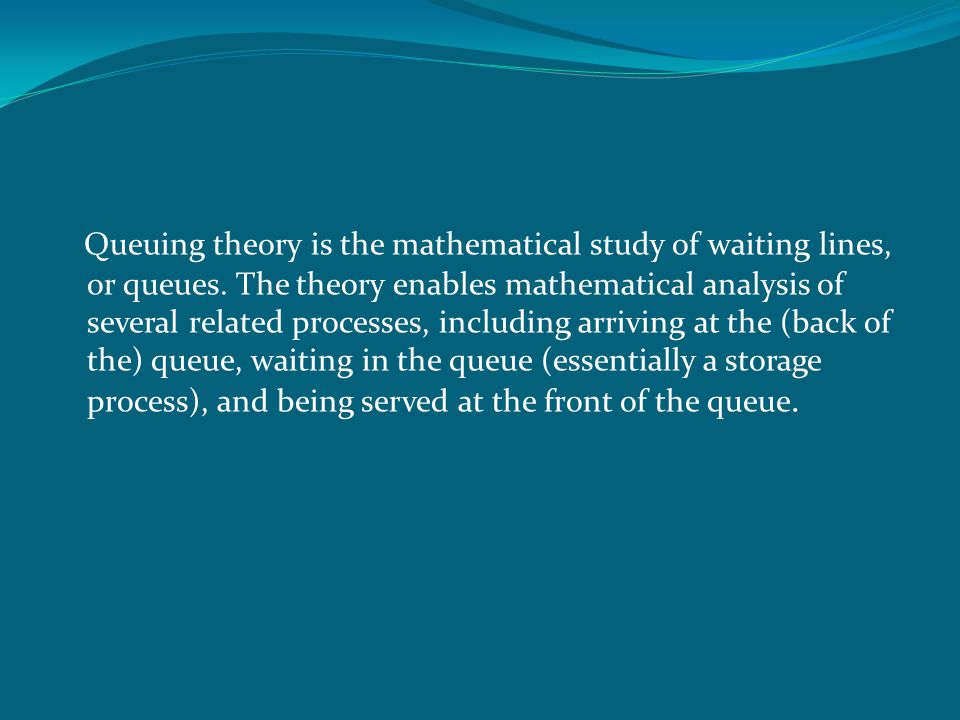 Queuing theory is the mathematical study of waiting lines, or queues