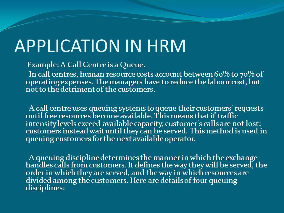 APPLICATION IN HRM Example: A Call Centre is a Queue.