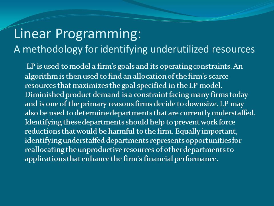 Linear Programming: A methodology for identifying underutilized resources