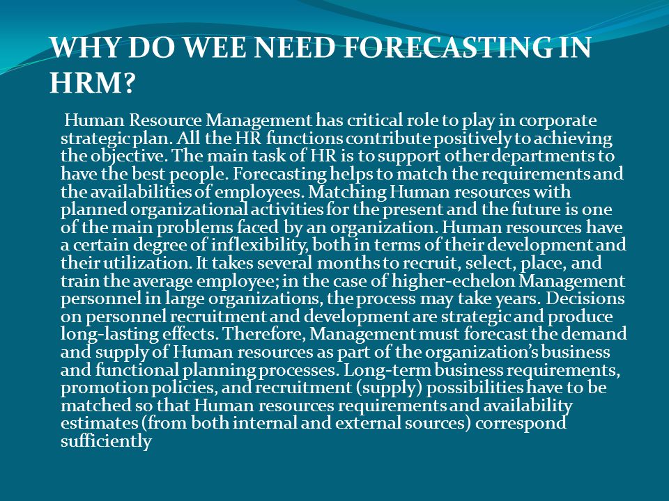 WHY DO WEE NEED FORECASTING IN HRM