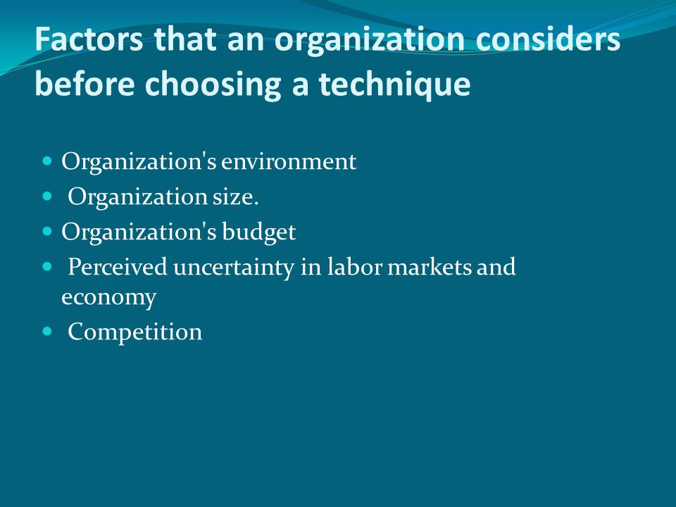 Factors that an organization considers before choosing a technique