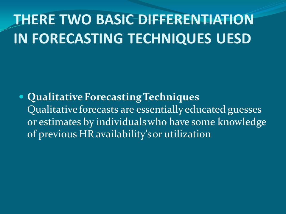 THERE TWO BASIC DIFFERENTIATION IN FORECASTING TECHNIQUES UESD