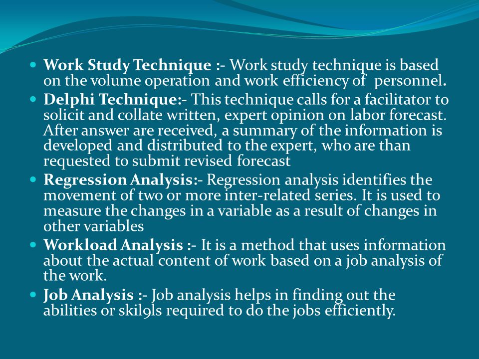 Work Study Technique :- Work study technique is based on the volume operation and work efficiency of personnel.