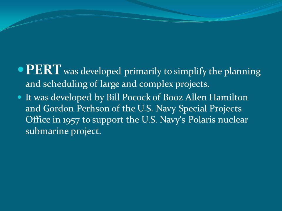 PERT was developed primarily to simplify the planning and scheduling of large and complex projects.