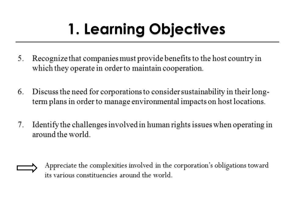 1. Learning Objectives Recognize that companies must provide benefits to the host country in which they operate in order to maintain cooperation.