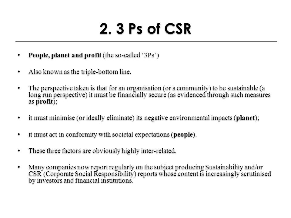 2. 3 Ps of CSR People, planet and profit (the so-called '3Ps')