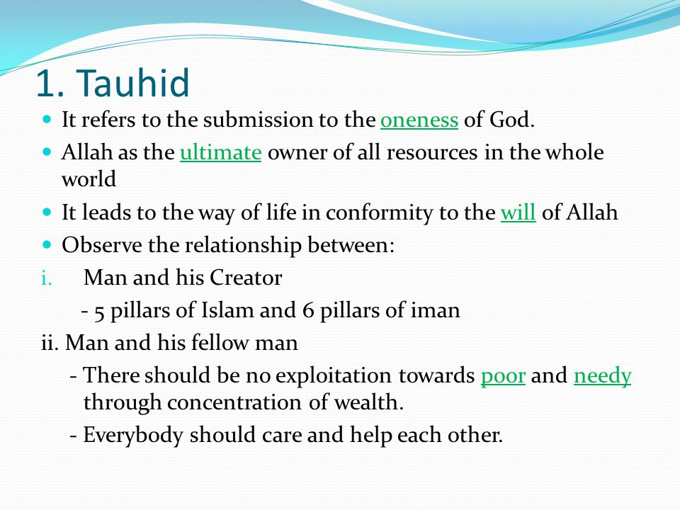 1. Tauhid It refers to the submission to the oneness of God.