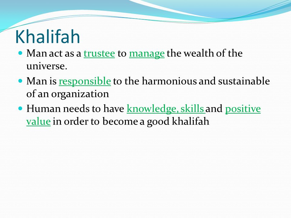 Khalifah Man act as a trustee to manage the wealth of the universe.