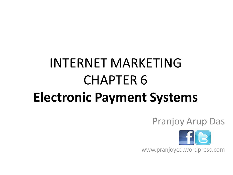 INTERNET MARKETING CHAPTER 6 Electronic Payment Systems
