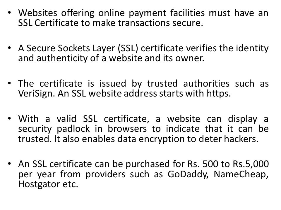Websites offering online payment facilities must have an SSL Certificate to make transactions secure.