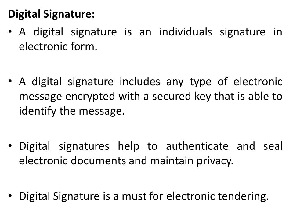 Digital Signature: A digital signature is an individuals signature in electronic form.