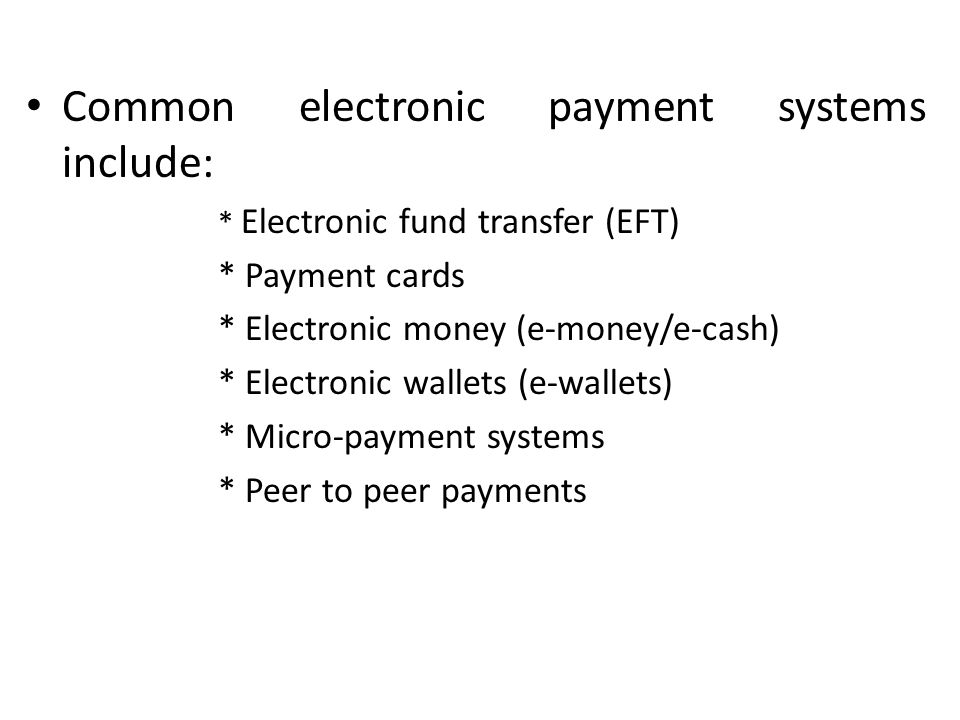 Common electronic payment systems include: