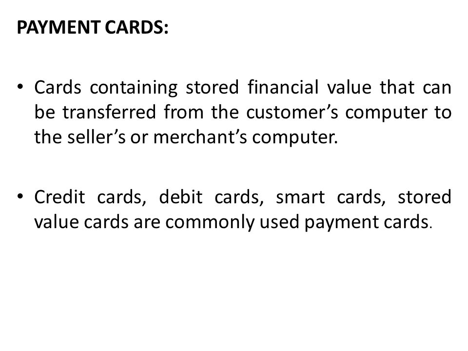 PAYMENT CARDS: Cards containing stored financial value that can be transferred from the customer's computer to the seller's or merchant's computer.