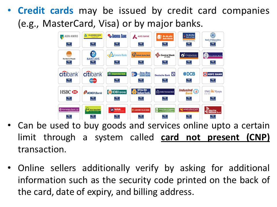 Credit cards may be issued by credit card companies (e. g