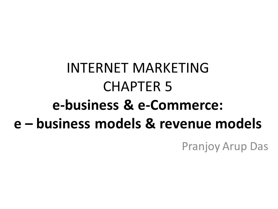INTERNET MARKETING CHAPTER 5 e-business & e-Commerce: e – business models & revenue models