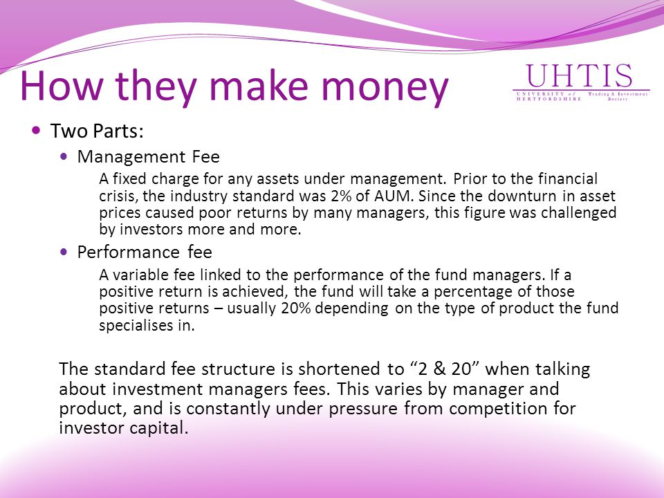 How they make money Two Parts: Management Fee Performance fee