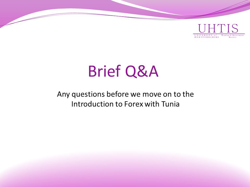 Brief Q&A Any questions before we move on to the Introduction to Forex with Tunia