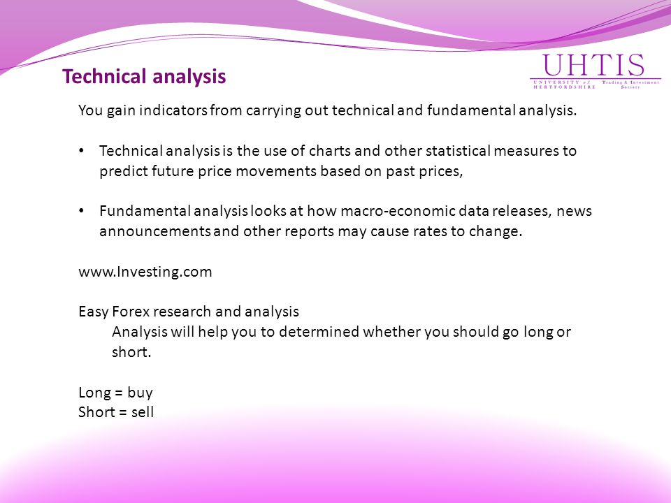 Technical analysis You gain indicators from carrying out technical and fundamental analysis.