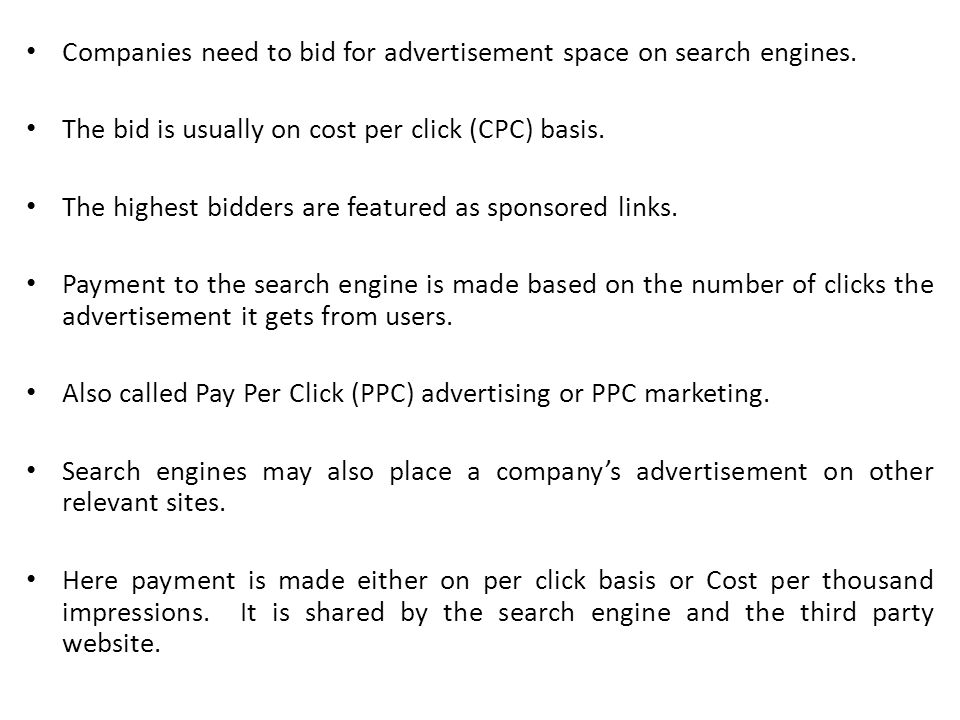 Companies need to bid for advertisement space on search engines.