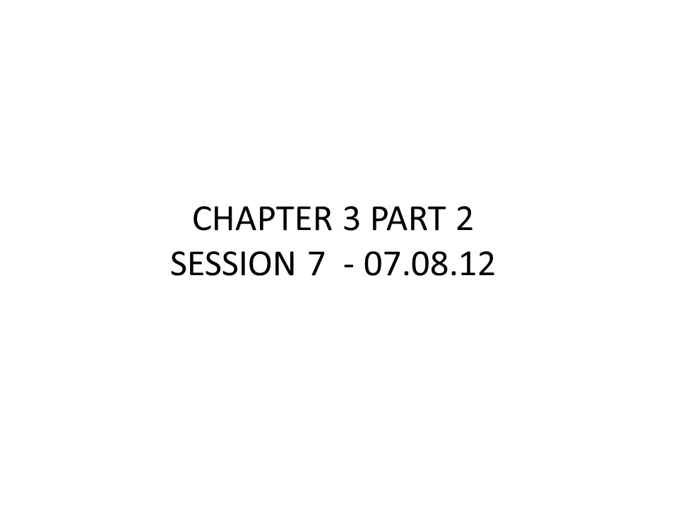 CHAPTER 3 PART 2 SESSION 7 - 07.08.12